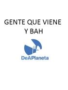 Gente que viene y Bah -logo con DeAPlaneta-